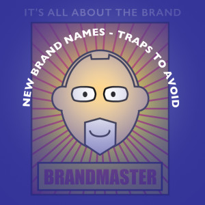 New brand names - traps to avoid, and don't sweat the name
