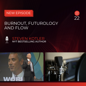 Burnout, Futurology, and Flow — Steven Kotler | Flow Research Collective Radio