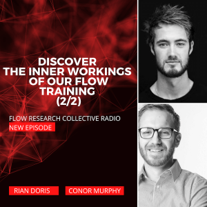 Discover The Inner Workings Of Our Flow Training (2/2) — Rian Doris, Conor Murphy | Flow Research Collective Radio