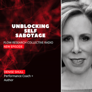 Unblocking Self Sabotage With The Real Life Psychologist From TV Show Billions — Denise Shull   Flow Research Collective Radio