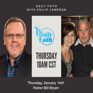 Daily Faith with Philip Cameron: Guest Pastor Bill Bryan