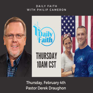 Daily Faith with Philip Cameron: Guest Pastor Derek Draughon