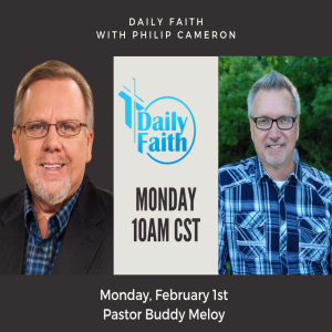 Daily Faith with Philip Cameron: Guest Pastor Buddy Meloy