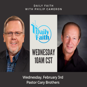 Daily Faith with Philip Cameron: Guest Pastor Gary Brothers