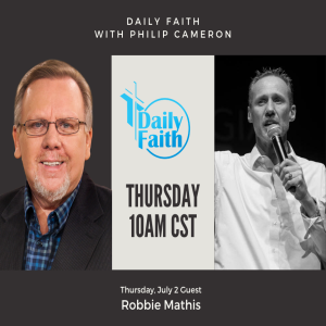 Daily Faith with Philip Cameron: Robbie Mathis July 2nd
