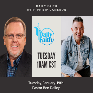 Daily Faith with Philip Cameron: Guest Pastor Ben Dailey