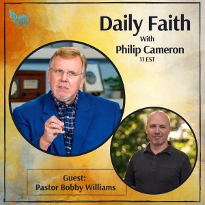 Daily Faith with Philip Cameron: Guest Pastor Bobby Williams