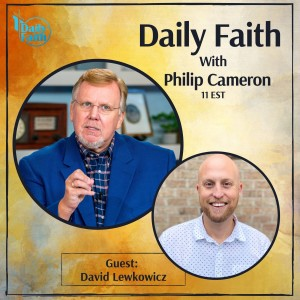 Daily Faith with Philip Cameron: Guest Pastor David Lewkowicz