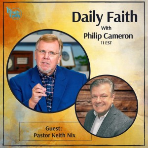 Daily Faith with Philip Cameron: Guest Pastor Keith Nix