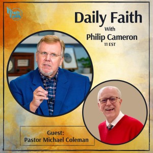 Daily Faith with Philip Cameron: Guest Pastor Michael Coleman