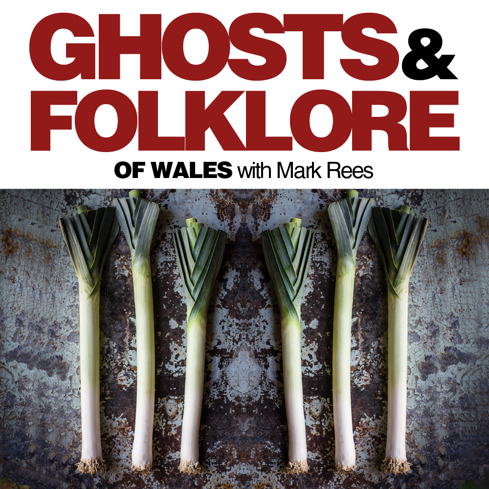 Ghosts and Folklore of Wales podcast St David's Day special: The Magic Powers of Leeks