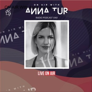 ON AIR With Anna Tur 040