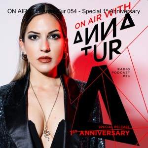 ON AIR With Anna Tur 054 - Special 1º Anniversary