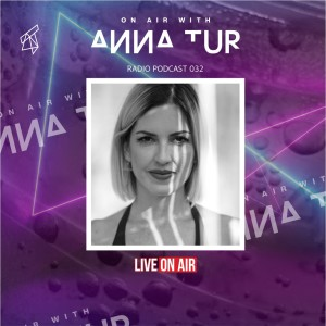 ON AIR With Anna Tur 032