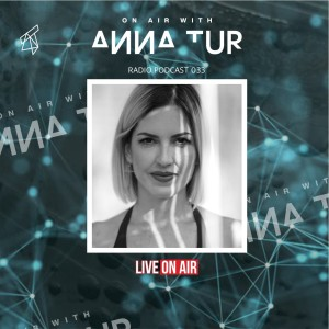 ON AIR With Anna Tur 033