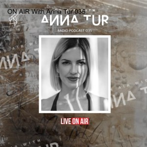 ON AIR With Anna Tur 035