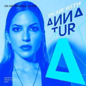 ON AIR With Anna Tur 055