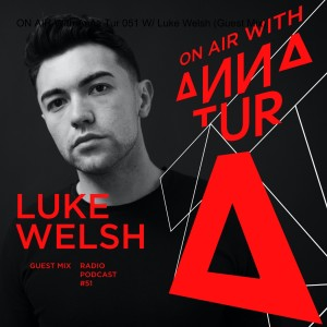 ON AIR With Anna Tur 051 W/ Luke Welsh (Guest Mix)