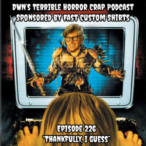 DWN's Terrible Horror Crap Podcast Sponsored by Fast Custom Shirts Episode 226