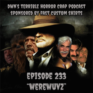 DWN's Terrible Horror Crap Podcast Sponsored by Fast Custom Shirts Episode 233