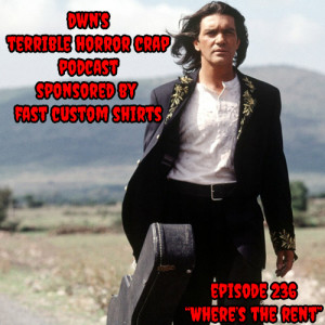 DWN's Terrible Horror Crap Podcast Sponsored by Fast Custom Shirts Episode 236