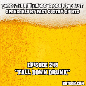 DWN's Terrible Horror Crap Podcast Sponsored by Fast Custom Shirts Episode 245