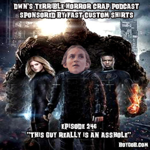 DWN's Terrible Horror Crap Podcast Sponsored by Fast Custom Shirts Episode 246