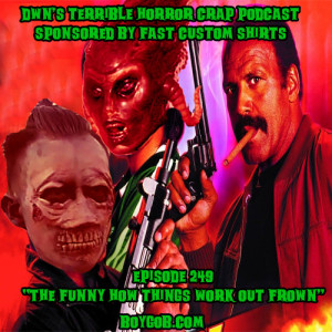 DWN's Terrible Horror Crap Podcast Sponsored by Fast Custom Shirts Episode 249