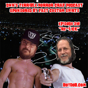 DWN's Terrible Horror Crap Podcast Sponsored by Fast Custom Shirts Episode 250