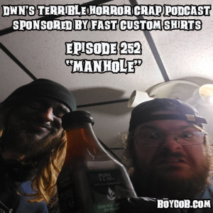 DWN's Terrible Horror Crap Podcast Sponsored by Fast Custom Shirts Episode 252