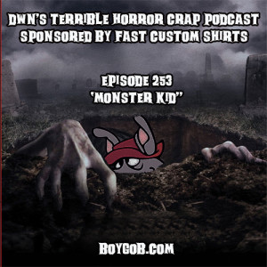 DWN's Terrible Horror Crap Podcast Sponsored by Fast Custom Shirts Episode 253