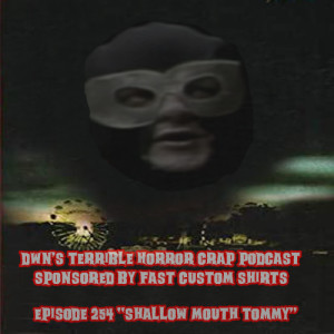 DWN's Terrible Horror Crap Podcast Sponsored by Fast Custom Shirts Episode 254