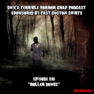 DWN's Terrible Horror Crap Podcast Sponsored by Fast Custom Shirts Episode 255