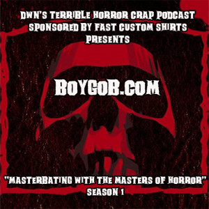DWN's Terrible Horror Crap Podcast Sponsored by Fast Custom Shirts Presents