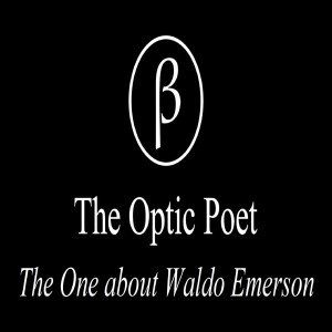 The Optic Poet: The One about Waldo Emerson