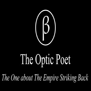 The Optic Poet: The One about The Empire Striking Back