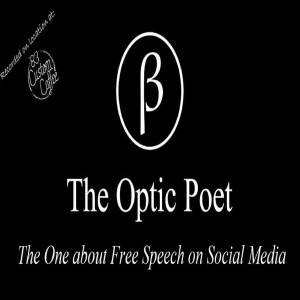 The Optic Poet: The One about Free Speech on Social Media