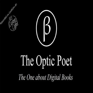 The Optic Poet: The One about Digital Books