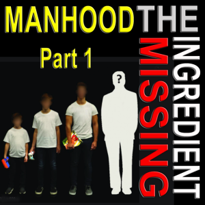 Episode 18 Manhood The Missing Ingredient Part 1 with Dr. Calvin D. Camp TH.D.