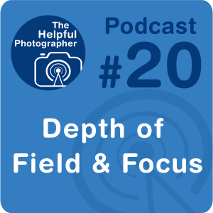 20: The Difference Between Depth of Field and Focus