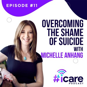 Episode 11: Overcoming the Shame of Suicide w/ Michelle Anhang