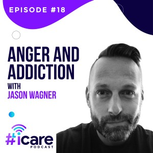 Episode 18: Anger and Addiction with Jason Wagner