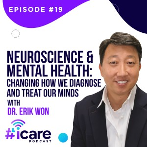 Episode 19: Neuroscience and Mental Health: Changing how we diagnose and treat our minds with Dr. Erik Won