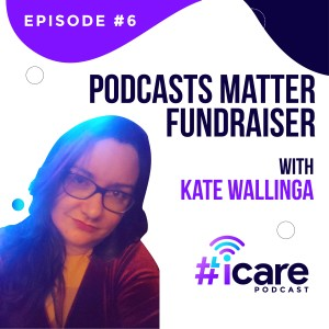 Episode 6: Podcasts Matter Fundraiser with Kate Wallinga