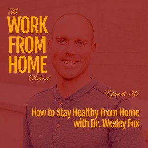 How to Stay Healthy From Home with Dr. Wesley Fox
