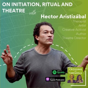 #8 - Hector Aristizábal - Our need for Initiation, Ritual & Theatre