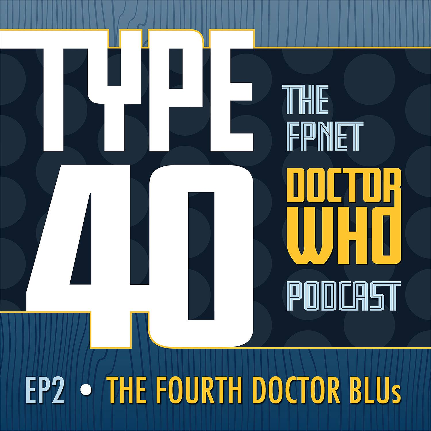 TYPE 40: A Doctor Who Podcast Episode 2: The FOURTH Doctor BLUs