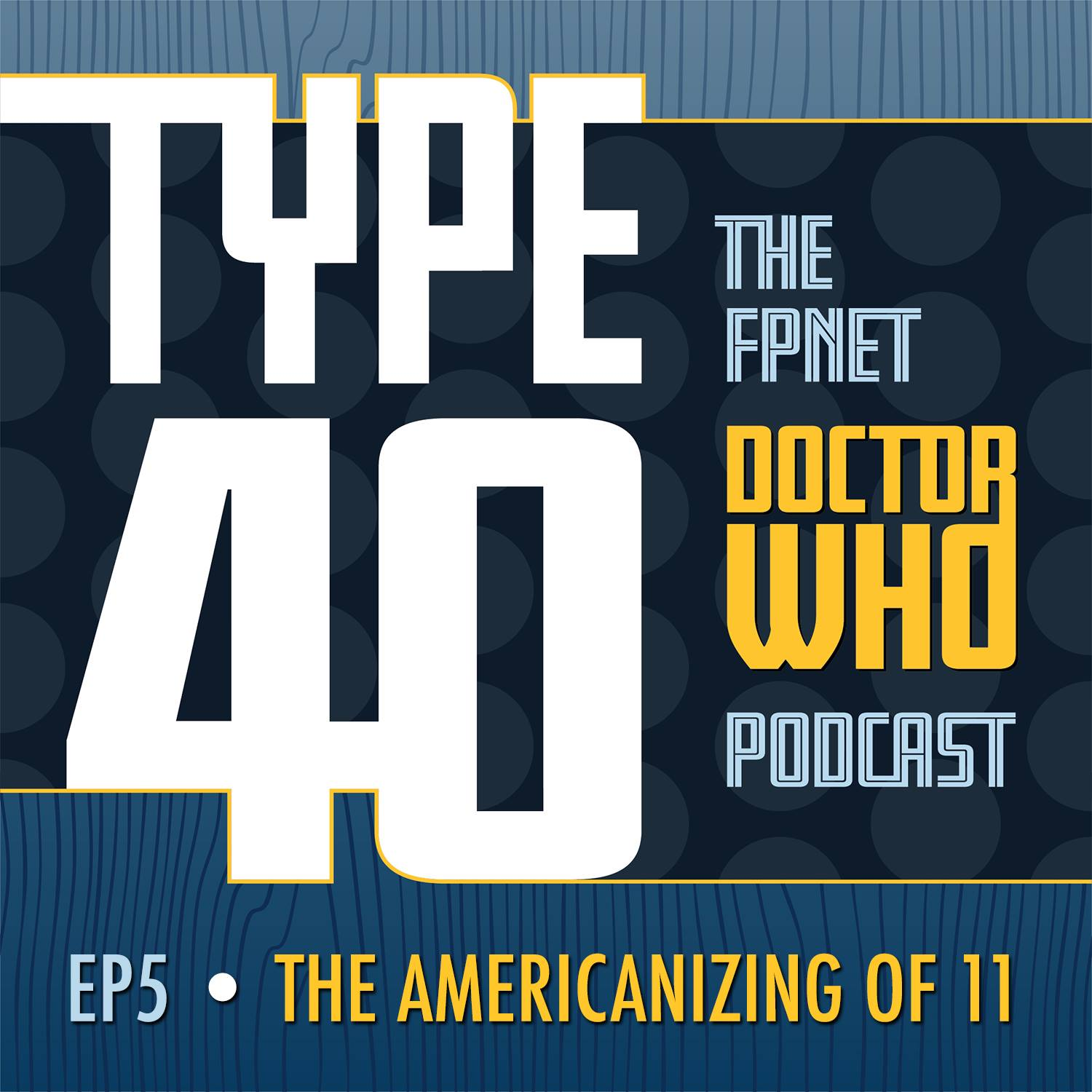 TYPE 40: A Doctor Who Podcast Episode 05: The Americanizing of 11