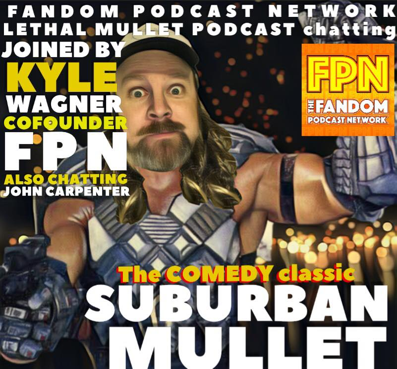 Lethal Mullet Episode 09: Suburban Mullet and the final Carpenter Chronicle with Kyle Wagner