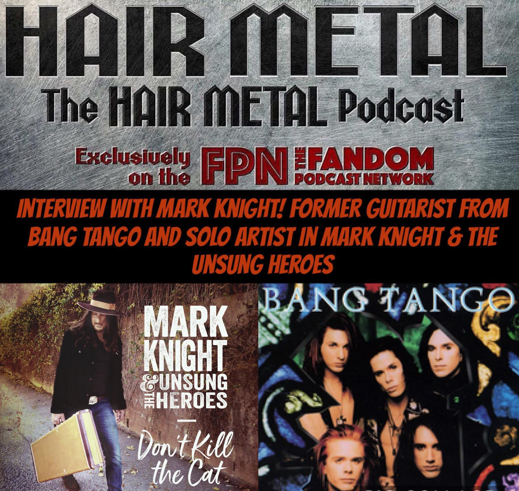 Hair Metal Podcast 09: MARK KNIGHT Interview - Former BANG TANGO Guitarist & Solo Artist in MARK KNIGHT & THE UNSUNG HEROES
